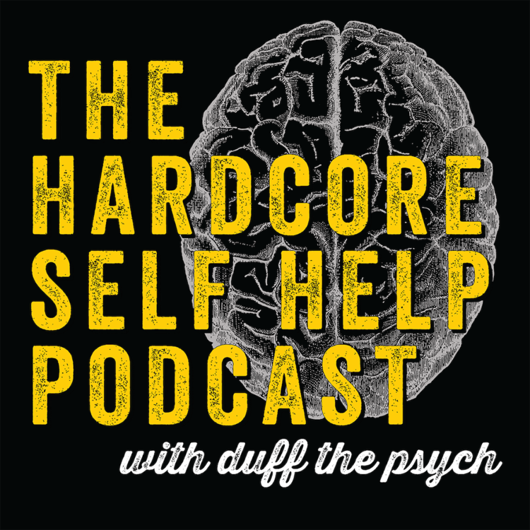 Podcasts+About+Mental+Health+-+The+Hardcore+Self+Help+Podcast+with+Duff+the+Psych